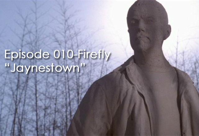 "CTC Episode 010-Firefly ""Jaynestown"""