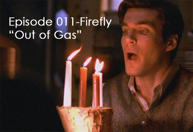"CTC Episode 011-Firefly ""Out of Gas"""