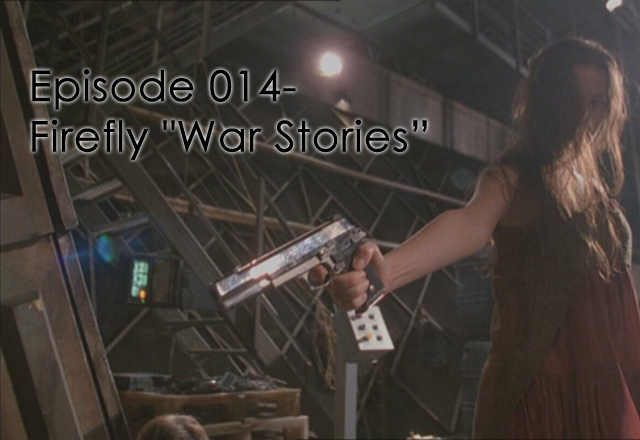"CTC Episode 014-Firefly ""War Stories"""