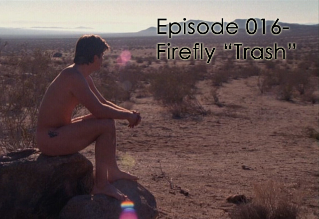 "CTC Episode 016-Firefly ""Trash"""