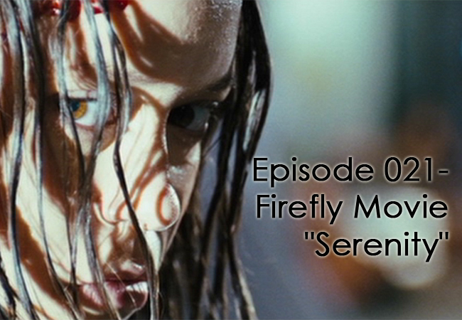 "CTC Episode 021-Firefly Movie ""Serenity"""