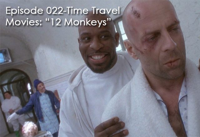CTC Episode 022- Time Travel Movies: 12 Monkeys