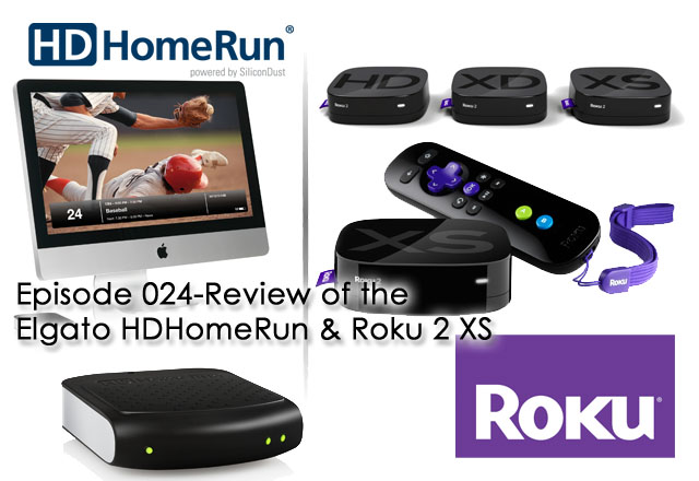 CTC Episode 024-Review of Elgato HDHomeRun & Roku 2 XS