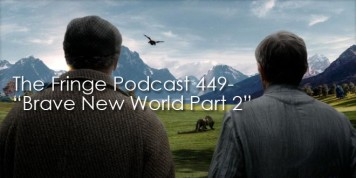 The Fringe Podcast Episode 449-Brave New World Part 2