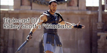 Triplecast 011-Ridley Scott&#8217;s &#8220;Gladiator&#8221;