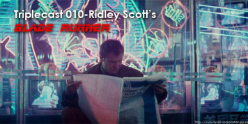 Triplecast 010-Ridley Scott&#8217;s &#8220;Blade Runner&#8221;