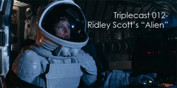 Triplecast 012-Ridley Scott&#8217;s &#8220;Alien&#8221;