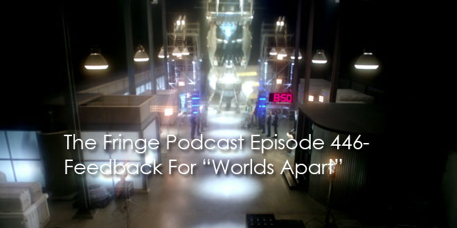 "TFP Episode 446-Feedback For ""Worlds Apart"""