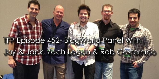 TFP Episode 452-BlogWorld Panel with Jay & Jack, Zach Logan and Rob Cesternino