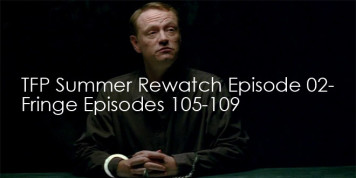 The Fringe Podcast Summer Rewatch Episode 02