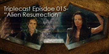 "Triplecast 015-""Alien Resurrection″"