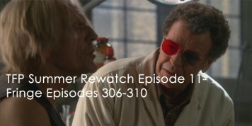 The Fringe Podcast Summer Rewatch Episode 11