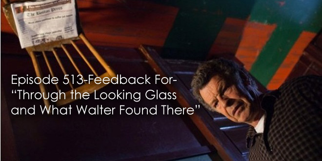 TFP 513-Feedback For Through The Looking Glass and What Walter Found There