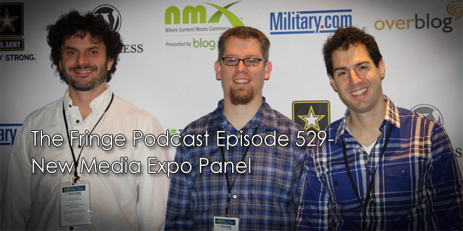 The Fringe Podcast Episode 529-New Media Expo Panel