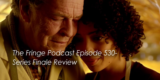 The Fringe Podcast Episode 530-Fringe Finale Review