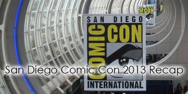 San Diego Comic Con 2013 Recap