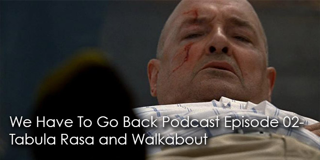 We Have To Go Back Podcast Episode 02-Tabula Rasa and Walkabout