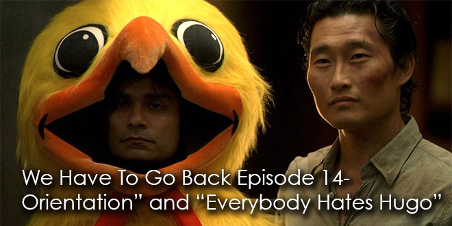 We Have To Go Back Episode 14-Orientation and Everybody Hates Hugo