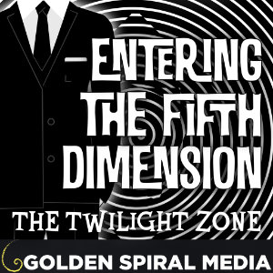 Entering the Fifth Dimension Twilight Zone Podcast