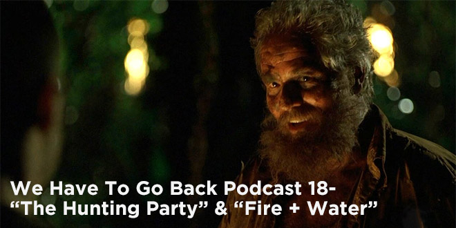 We Have To Go Back 18-The Hunting Party & Fire + Water