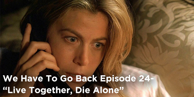 WHTGB 24-We Have To Go Back Episode 24-Live Together Die Alone