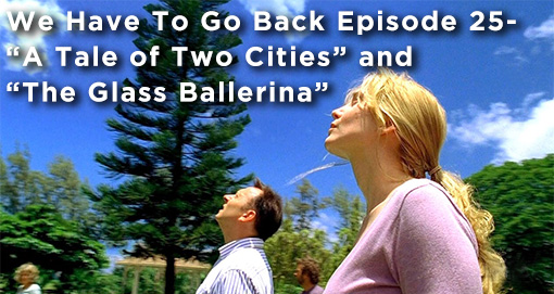 WHTGB 25-We Have To Go Back Episode 25-A Tale of Two Cities and The Glass Ballerina