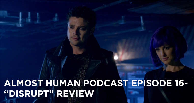 AHP 16-Almost Human Podcast Episode 16-Disrupt Review