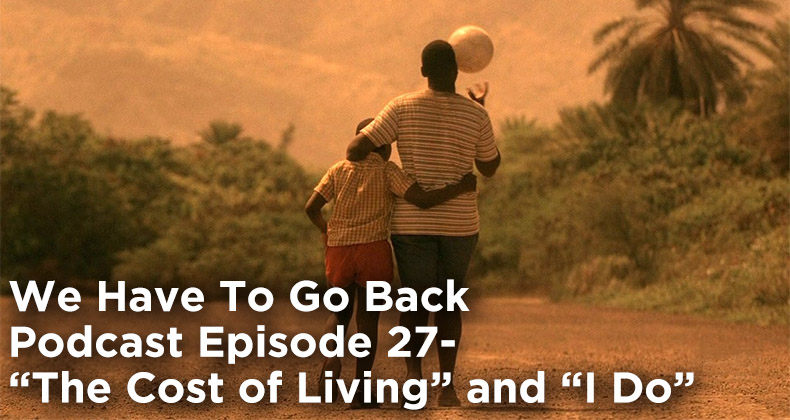 WHTGB 27-We Have To Go Back Episode 27-The Cost of Living and I Do