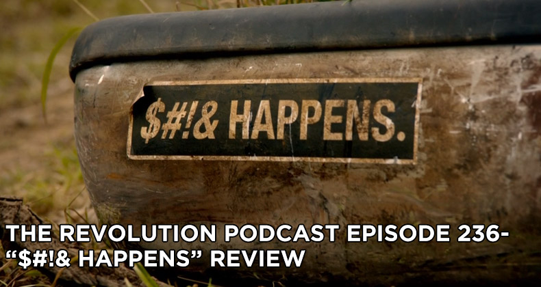 TRP 236-The Revolution Podcast Episode 236-$#!& Happens Review