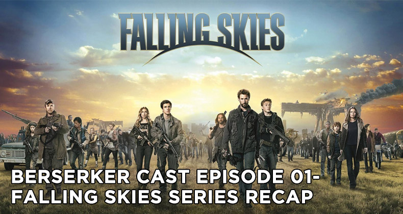 Berserker Cast Episode 01-Falling Skies Series Recap