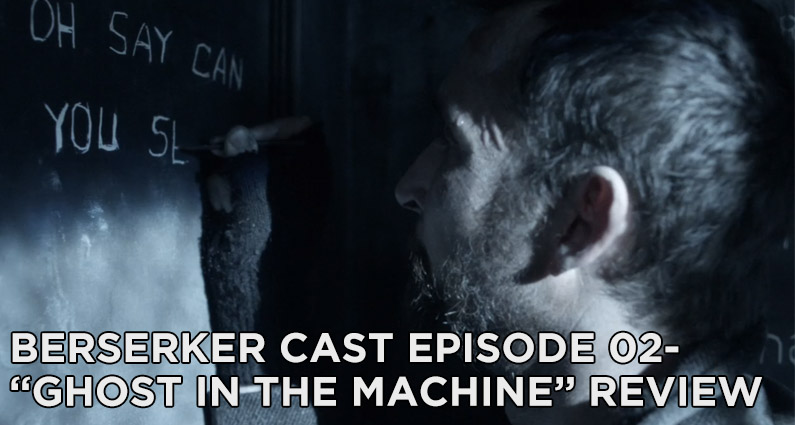 BC 02-Berserker Cast Episode 02-Ghost in the Machine Review