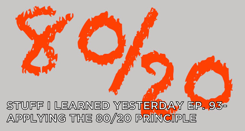 SILY Episode 93-Applying the 80/20 Principle