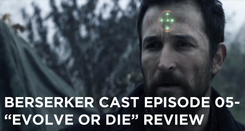 BC-05-Berserker Cast Episode 05-Evolve or Die Review