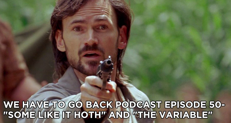 WHTGB 50-We Have To Go Back Episode 50-Some Like it Hoth and The Variable