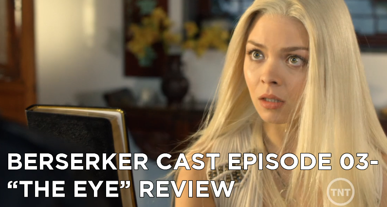 BC 03-Berserker Cast Episode 03-The Eye Review