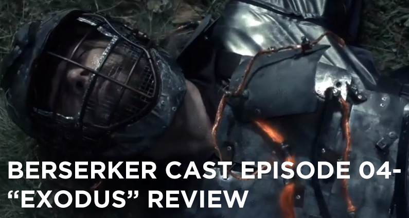 BC-04-Berserker Cast Episode 04-Exodus Review
