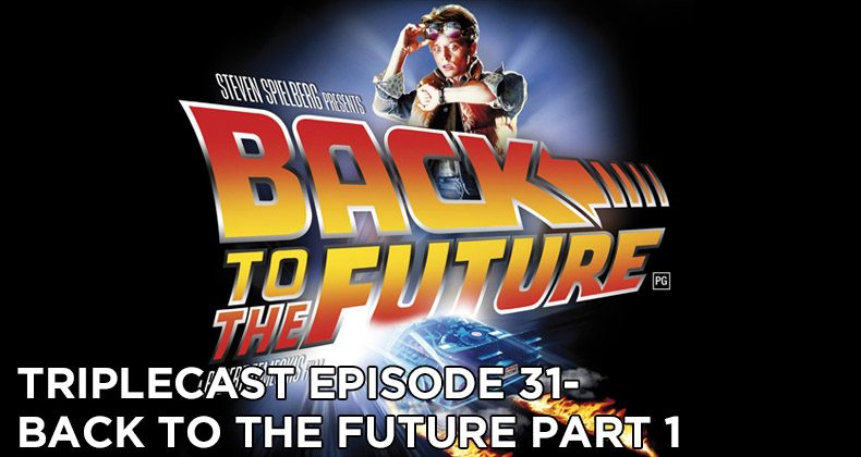 Triplecast Episode 31-Back to the Future Part 1