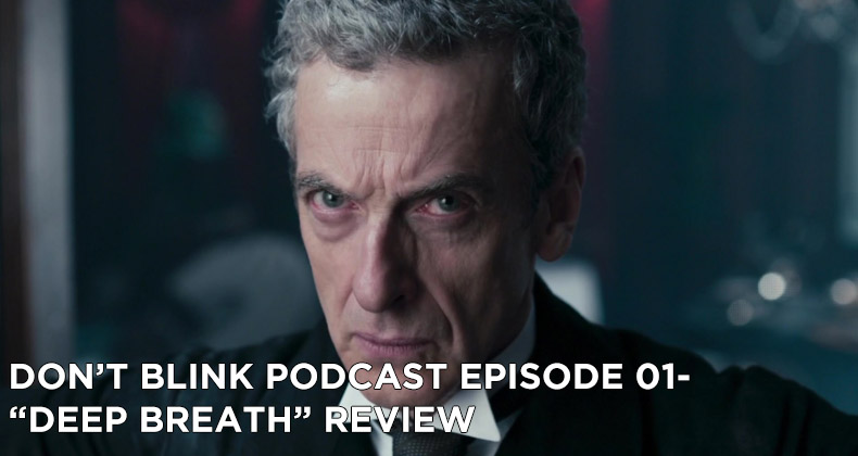 Don't Blink Episode 01-Deep Breath Review