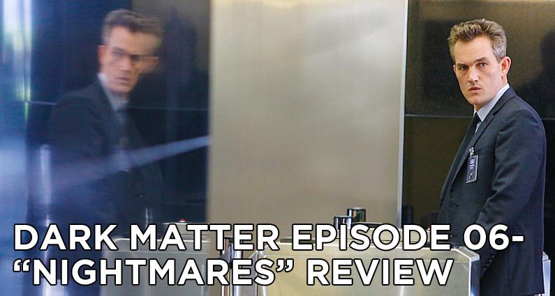 DM 06-Dark Matter Episode 06-Nightmares Review