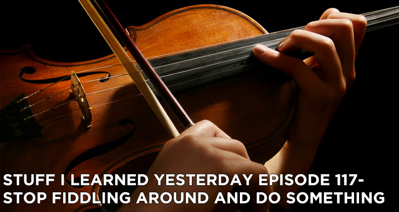 SILY Episode 117- Stop Fiddling Around and Do Something