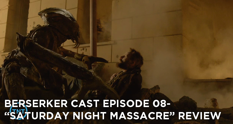 BC 08-Berserker Cast Episode 08-Saturday Night Massacre Review