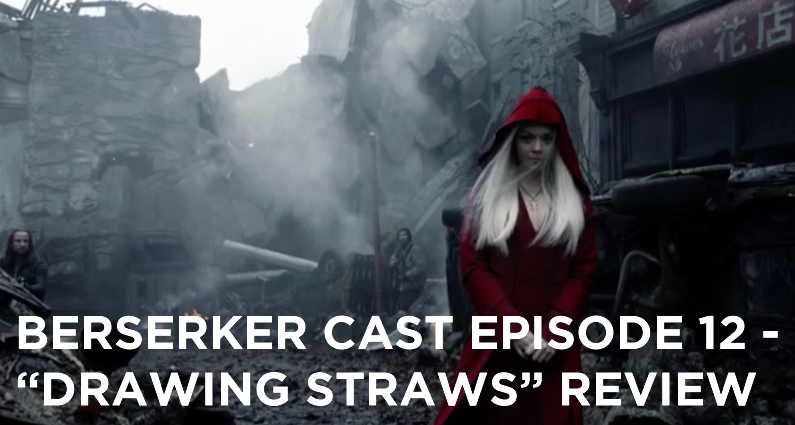 BC 12-Berserker Cast Episode 12-Drawing Straws Review
