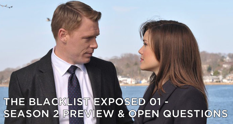 BLE 01-The Blacklist Exposed Episode 01-Season 2 Preview and Open Questions