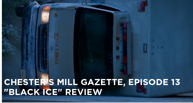 CMG 13-Chester's Mill Gazette Episode 13-Black Ice Review