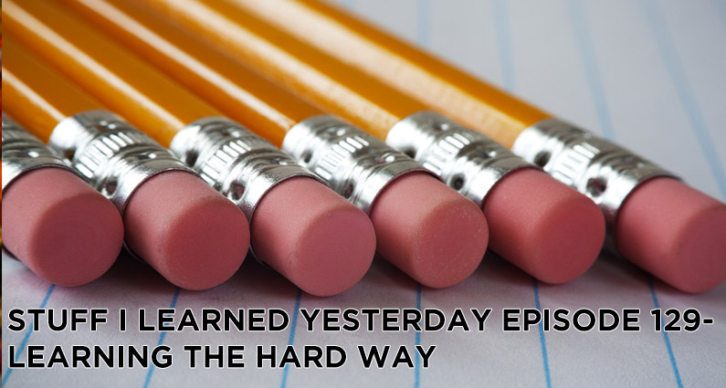 SILY Episode 129- Learning the Hard Way