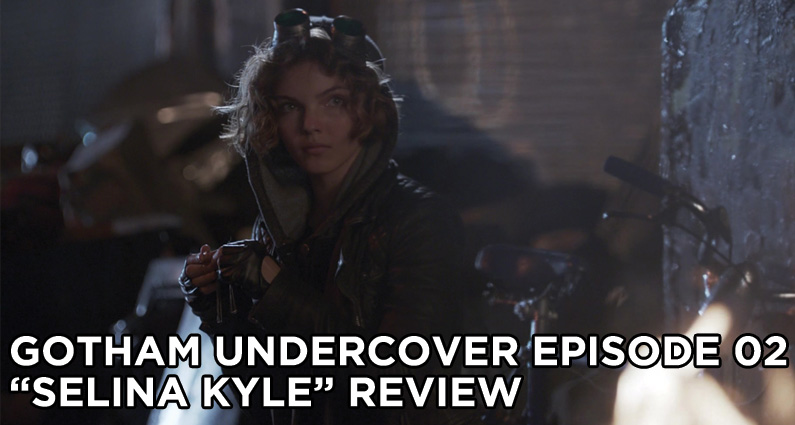 GU 02- Gotham Undercover Episode 02 – Selina Kyle Review