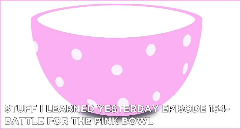 SILY Episode 154- Battle for the Pink Bowl