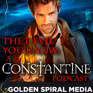 The Devil You Know Constantine Podcast