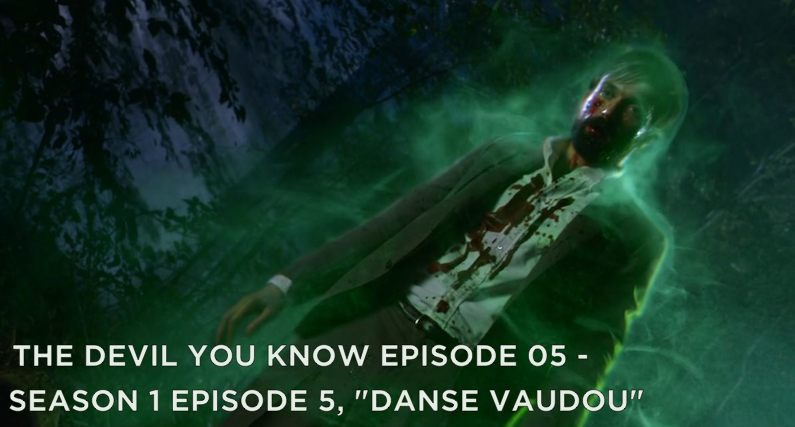 TDYK 05-The Devil You Know Episode 05-Danse Vaudou Review