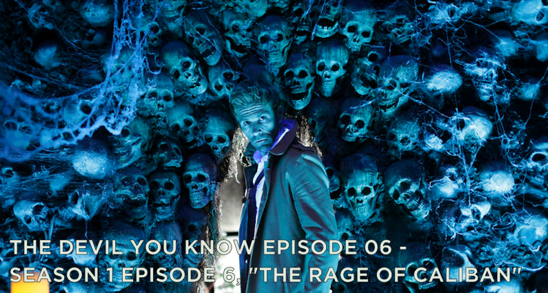 TDYK 06-The Devil You Know Episode 06-The Rage of Caliban Review